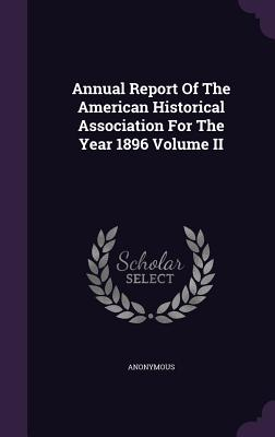 Annual Report of the American Historical Association for the Year 1896 Volume II - Anonymous