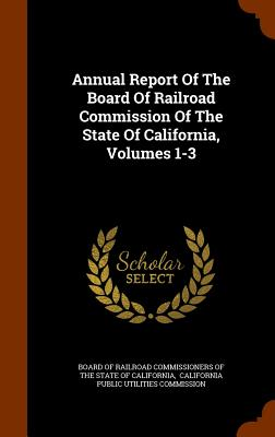 Annual Report of the Board of Railroad Commission of the State of California, Volumes 1-3 - Board of Railroad Commissioners of the S (Creator)