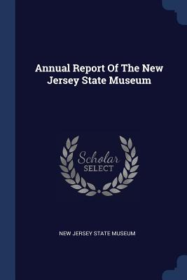 Annual Report of the New Jersey State Museum - New Jersey State Museum (Creator)