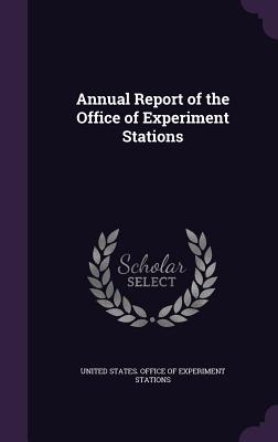Annual Report of the Office of Experiment Stations - United States Office of Experiment Stat (Creator)
