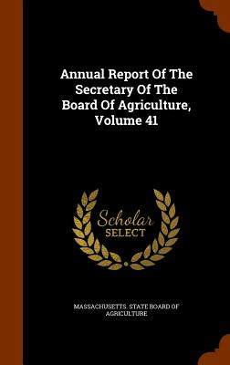 Annual Report of the Secretary of the Board of Agriculture, Volume 41 - Massachusetts State Board of Agricultur (Creator)