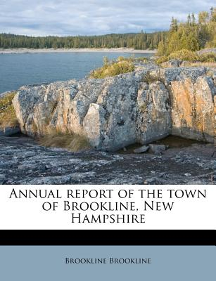 Annual Report of the Town of Brookline, New Hampshire - Brookline, Brookline
