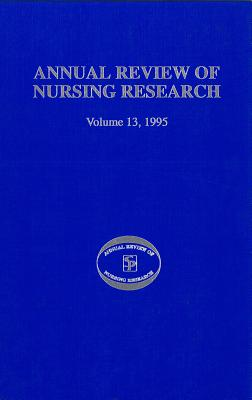 Annual Review of Nursing Research, Volume 13, 1995: Focus on Key Social and Health Issues - Fitzpatrick, Joyce Ed, and Fitzpatrick, Joyce J, PhD, MBA, RN, Faan (Editor), and Stevenson, Joanne S (Editor)