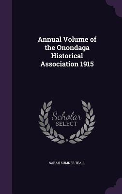 Annual Volume of the Onondaga Historical Association 1915 - Teall, Sarah Sumner