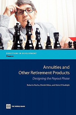 Annuities and Other Retirement Products: Designing the Payout Phase - Rocha, Roberto, and Vittas, Dimitri, and Rudolph, Heinz P