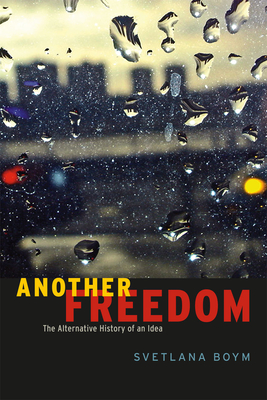 Another Freedom: The Alternative History of an Idea - Boym, Svetlana