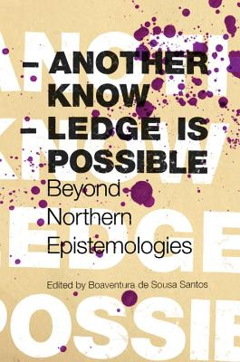 Another Knowledge Is Possible: Beyond Northern Epistemologies - De Sousa Santos, Boaventura (Editor)