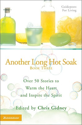 Another Long Hot Soak-Book Three: Over 50 Stories to Warm the Heart and Inspire the Spirit - Gidney, Chris (Editor)