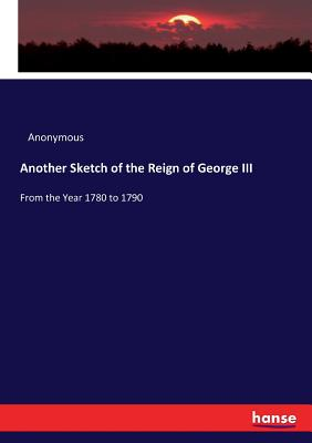 Another Sketch of the Reign of George III - Anonymous