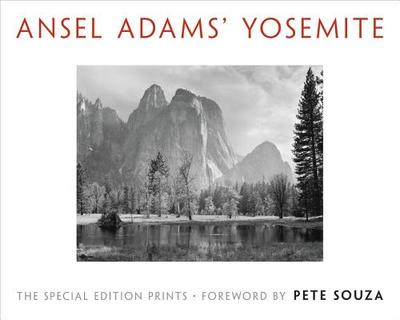 Ansel Adams' Yosemite: The Special Edition Prints - Adams, Ansel, and Souza, Pete (Foreword by)