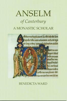 Anselm of Canterbury: A Monastic Scholar - Ward, Benedicta