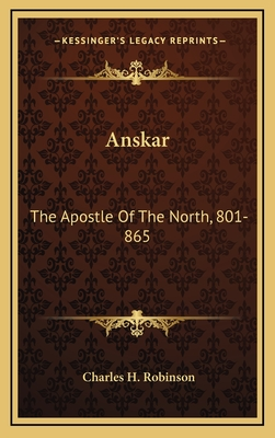 Anskar: The Apostle of the North, 801-865: Translated from the Vita Anskarii by Bishop Rimbert, His Fellow Missionary and Successor (1921) - Robinson, Charles H (Translated by)