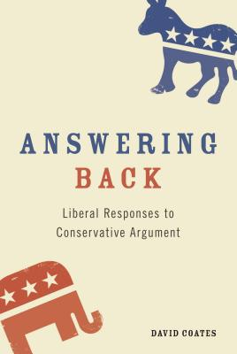 Answering Back: Liberal Responses to Conservative Arguments - Coates, David
