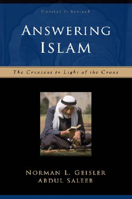 Answering Islam: The Crescent in Light of the Cross - Geisler, Norman L, Dr.
