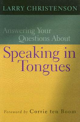 Answering Your Questions about Speaking in Tongues - Christenson, Larry, and Ten Boom, Corrie (Foreword by)