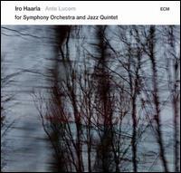 Ante Lucem for Symphony Orchestra And Jazz Quintet - Iro Haarla Quintet/Norrlands Operans Symfoniorkester