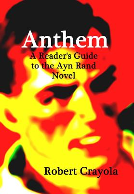 Anthem: A Reader's Guide to the Ayn Rand Novel - Crayola, Robert
