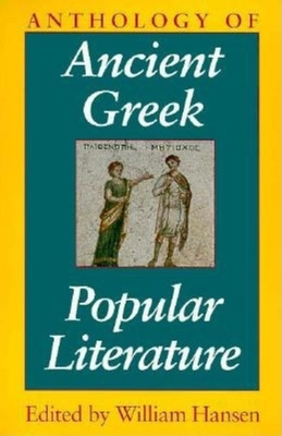 Anthology of Ancient Greek Popular Literature - Hansen, William (Editor)