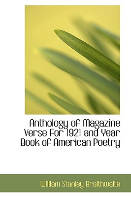 Anthology of Magazine Verse for 1921 and Year Book of American Poetry - Braithwaite, William Stanley