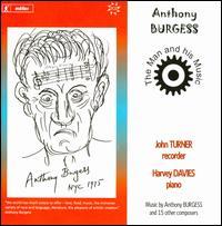 Anthony Burgess: The Man and His Music - Harvey Davies (piano); John Turner (recorder)