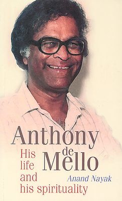 Anthony de Mello: His Life and His Spirituality - Nayak, Anand