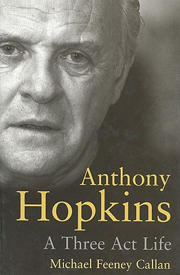Anthony Hopkins: A Three Act Life - Callan, Michael Feeney