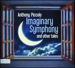 Anthony Piccolo: Imaginary Symphony and Other Tales
