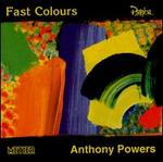 Anthony Powers: Fast Colours