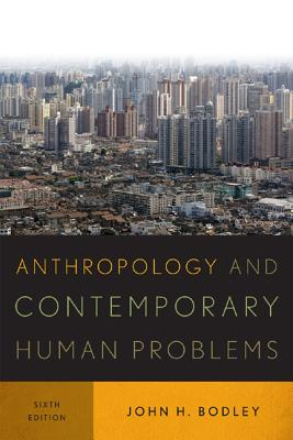 Anthropology and Contemporary Human Problems - Bodley, John H.