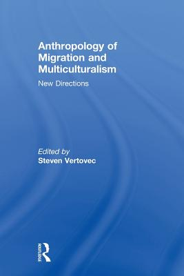 Anthropology of Migration and Multiculturalism: New Directions - Vertovec, Steven (Editor)