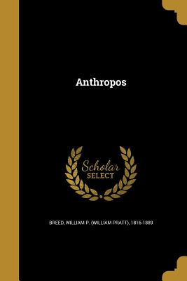 Anthropos - Breed, William P (William Pratt) 1816- (Creator)