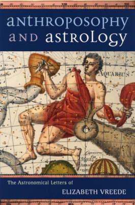 Anthroposophy and Astrology - Vreede, Elisabeth