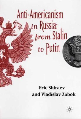 Anti-Americanism in Russia: From Stalin to Putin - Zubok, Vladislav, Professor, and Shiraev, Eric, Professor