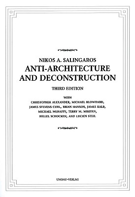 Anti-Architecture and Deconstruction - Salingaros, Nikos A, and Alexander, Christopher, and Blowhard, Michael