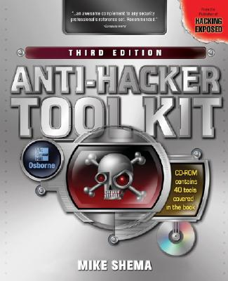 Anti-Hacker Tool Kit - Shema, Mike, and Davis, Chris, and Philipp, Aaron