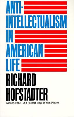 Anti-Intellectualism in American Life - Hofstadter, Richard