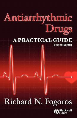 Antiarrhythmic Drugs: A Practical Guide - Fogoros, Richard N