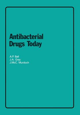 Antibacterial Drugs Today - Ball, A P