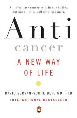 Anticancer: A New Way of Life - Servan-Schreiber, David, Dr., MD, PhD