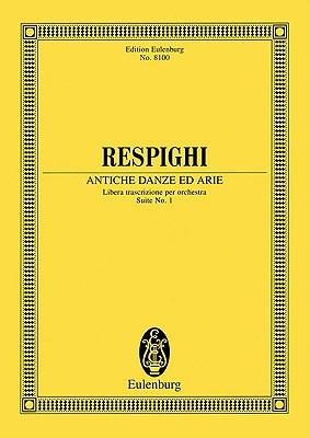 Antiche Danze Ed Arie: Libera Trascrizione Per Orchestra, Suite No. 1 - Respighi, Ottorino (Composer)