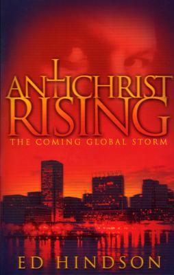 Antichrist Rising: The Coming Global Storm - Hindson, Edward E, Dr., D.Phil.