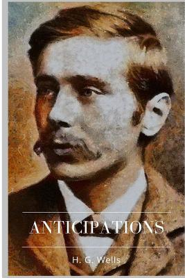 Anticipations - Wells, H G