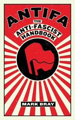 Antifa: The Anti-Fascist Handbook - Bray, Mark