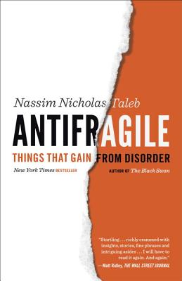 Antifragile: Things That Gain from Disorder - Taleb, Nassim Nicholas, PH.D., MBA