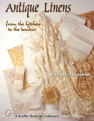 Antique Linens: From the Kitchen to the Boudoir - Manchester, Marsha L