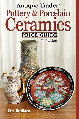 Antique Trader Pottery & Porcelain Ceramics Price Guide - Husfloen, Kyle