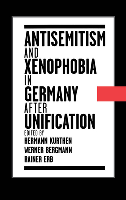 Antisemitism and Xenophobia in Germany After Unification - Kurthen, Hermann (Editor), and Bergmann, Werner, Prof. (Editor), and Erb, Rainer (Editor)