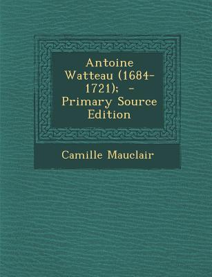 Antoine Watteau (1684-1721); - Mauclair, Camille