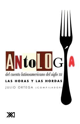 Antologia del Cuento Latinoamericano del Siglo XXI. Las Horas y Las Hordas - Ortega, Julio