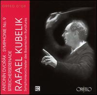 Antonín Dvorák: Symphonie No. 9; Streicherserenade - Bavarian Radio Symphony Orchestra; Rafael Kubelik (conductor)